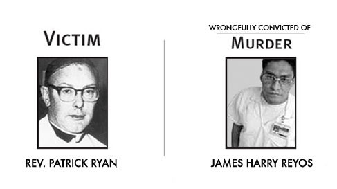 James Harry Reyos was convicted of the murder of Father Patrick Ryan despite documented proof that he was in another state when the murder occured.